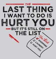 The Last Thing I Want To Do Is Hurt You But Its Still On The List T