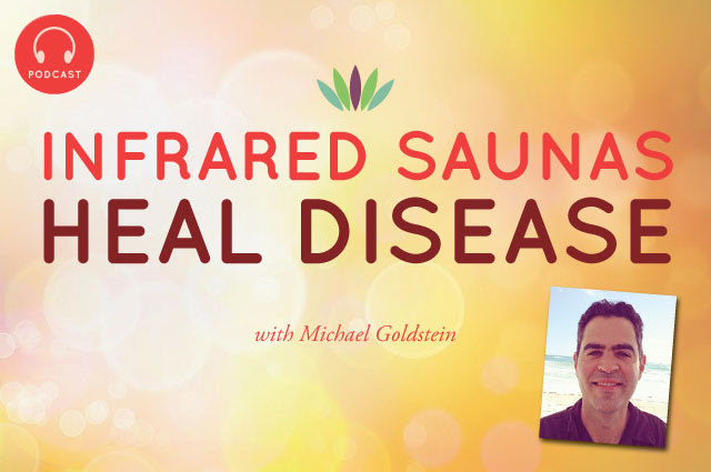 Near Infrared saunas heal disease with Michael Goldstein live to 110 wendy myers cancer parasites infections Candida