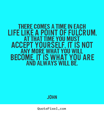 Quotes About There Comes A Time 156 Quotes