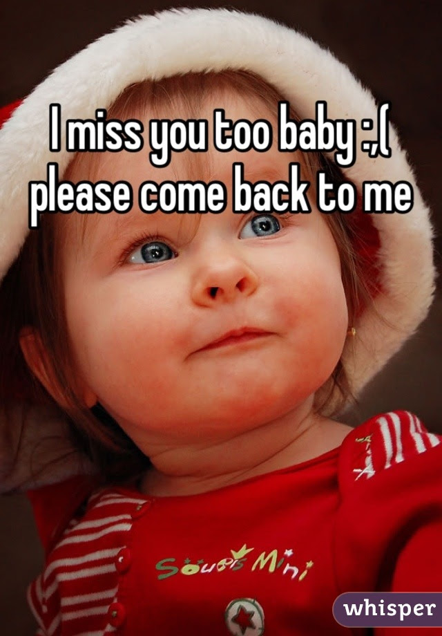 I Miss You Too Baby Please Come Back To Me