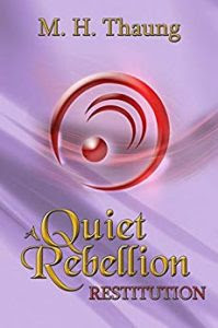 A Quiet Rebellion: Restitution by M.H. Thaung