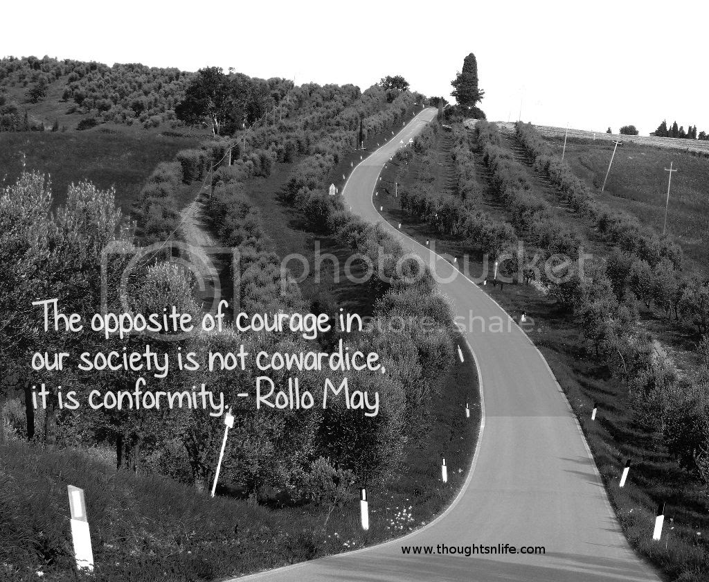 Thoughtsnlife.com : The opposite of courage in our society is not cowardice, it is conformity. - Rollo May