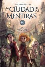 La ciudad de las mentiras (Los guardianes II) Lian Tanner
