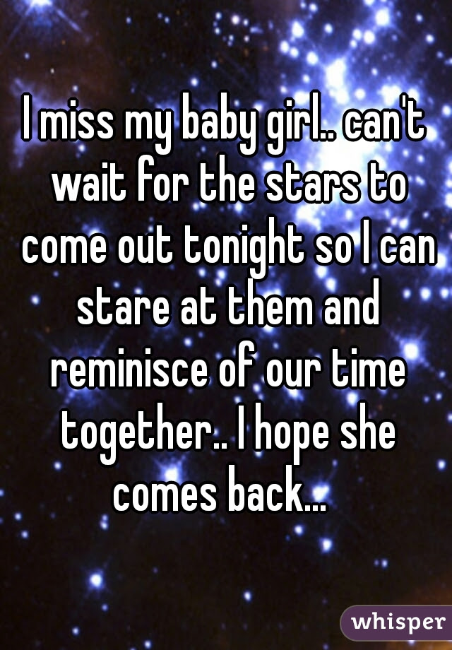 I Miss My Baby Girl Cant Wait For The Stars To Come Out Tonight So