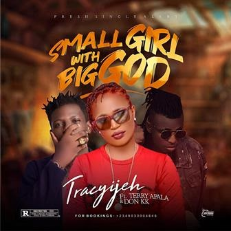 Music: Tracyijeh Ft Terry Apala ,Don KK - Small Girl with Big God