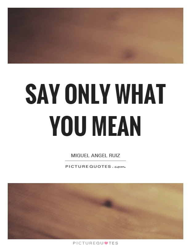 Say Only What You Mean Picture Quotes
