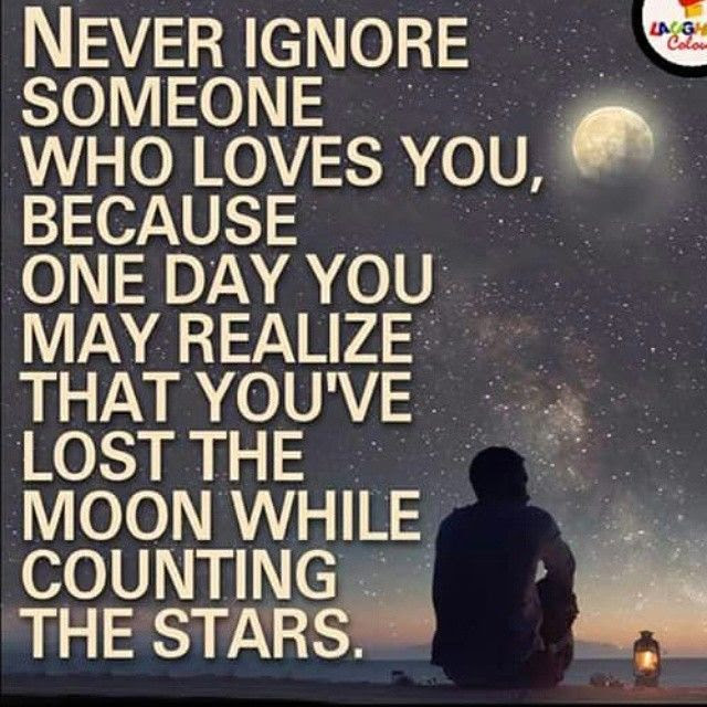 Never Ignore Someone Who Loves You Pictures Photos And Images For