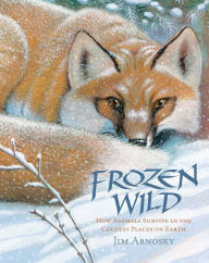 The Frozen Wild: How Animals Survive in the Coldest Places on Earth