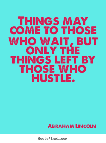 Motivational Quote Things May Come To Those Who Wait But Only The
