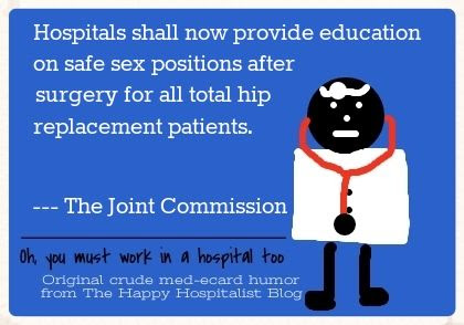 Hospitals shall now provide education on safe sex positions after surgery for all total hip replacement patients.  The Joint Commission ecard humor photo.