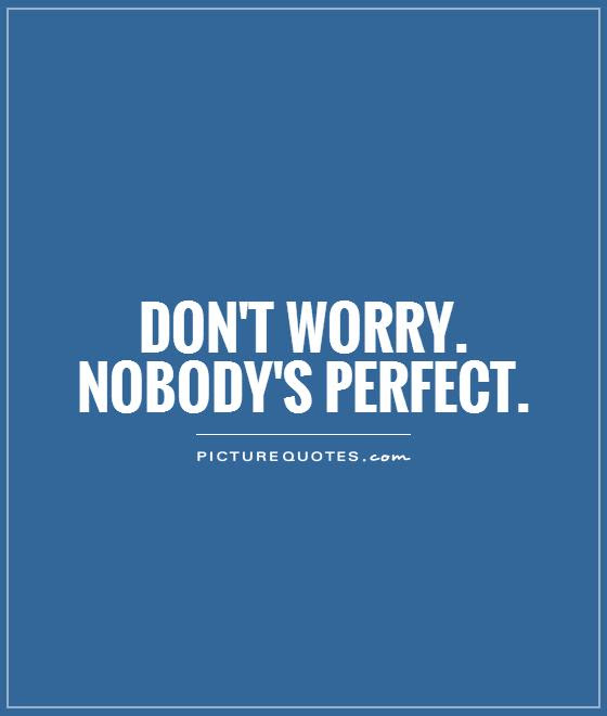 Dont Worry Nobodys Perfect Picture Quotes