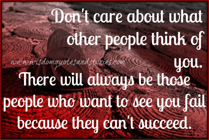 Dont Care About What Other People Think Of You Wisdom Quotes