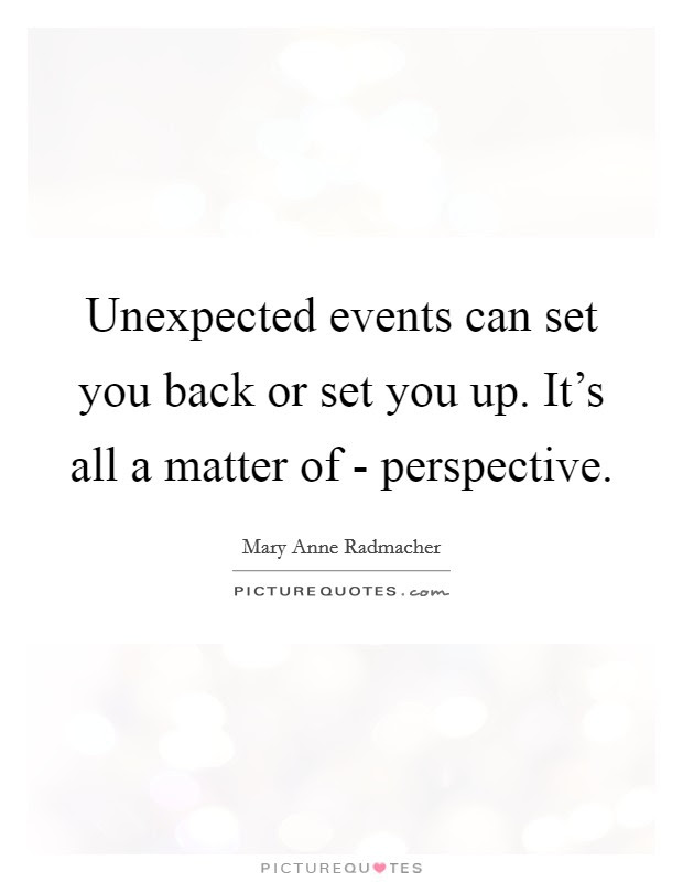 Unexpected Events Can Set You Back Or Set You Up Its All A