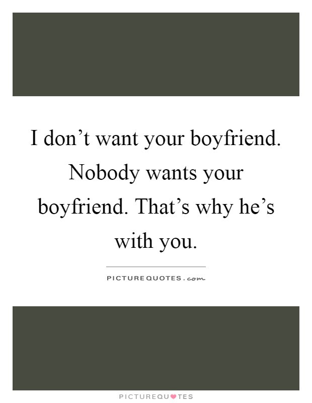 I Don T Want Your Man Quotes