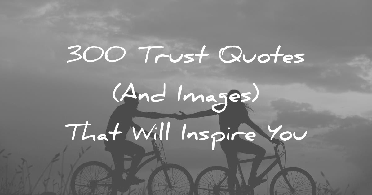 300 Trust Quotes And Images That Will Inspire You