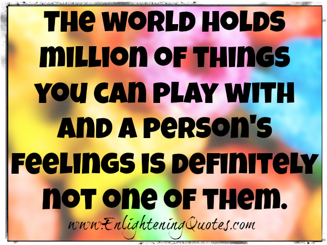 Dont Play With A Persons Feelings Enlightening Quotes