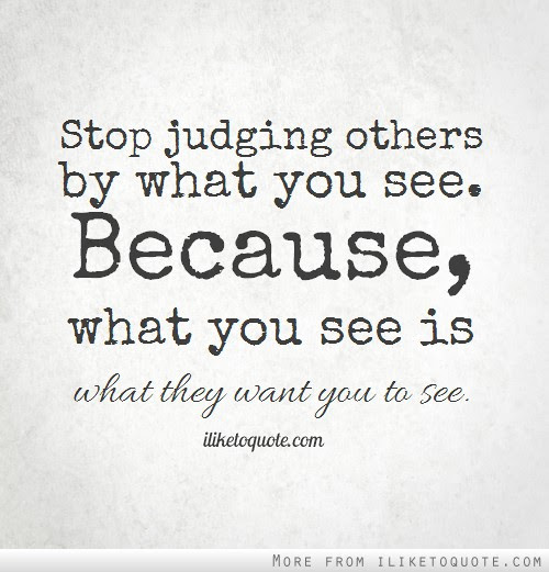 Stop Judging Others By What You See Because What You See Is What