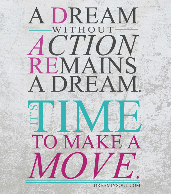 A Dream Without Action Remains A Dreamdare To Make A Move