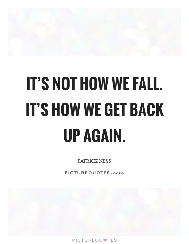 Its Not How We Fall Its How We Get Back Up Again Picture Quotes