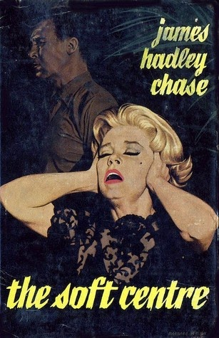 The Soft Centre - James Hadley Chase