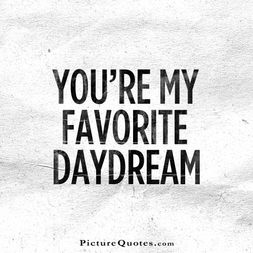 Youre My Favorite Daydream Picture Quotes