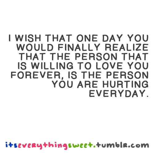 I Wish That One Day You Would Finally Realize That The Person That