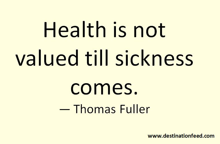 Quote For The Day Health Is Not Valued Till Sickness Comes
