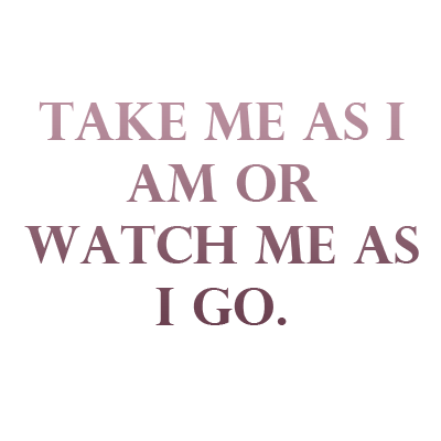 Take Me As I Am Quotes