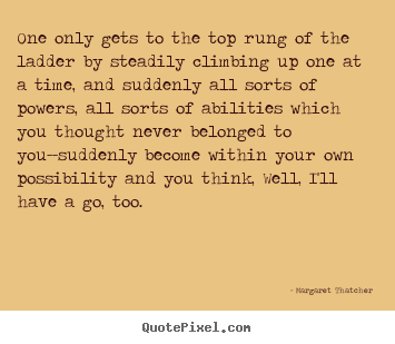 Success Quotes One Only Gets To The Top Rung Of The Ladder By