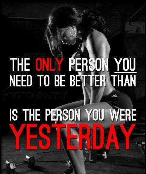 The Only Person You Need To Be Better Than Is The Person You