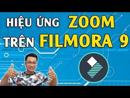 Hiệu ứng Zoom trên phần mềm dựng phim Filmora 9