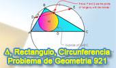 Problema de Geometría 921 (English ESL): Triangulo Rectángulo, Circunferencia Circunscrita, Inscrita, Arco, Punto Medio, Puntos de Tangencias