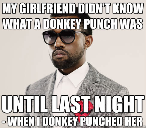 My Girlfriend Didnt Know What A Donkey Punch Was Until Last Night