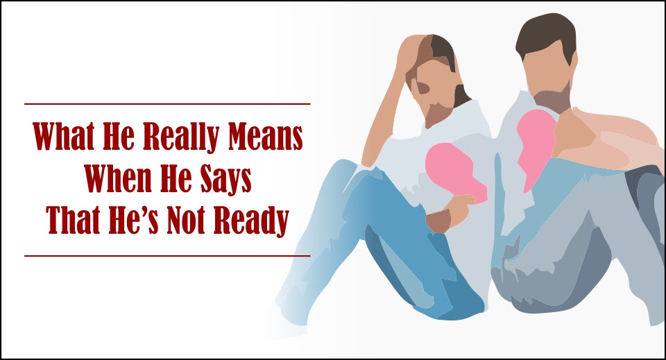 What He Really Means When He Says That Hes Not Ready