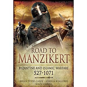 Road to Manzikert: Byzantine and Islamic Warfare 527-1071