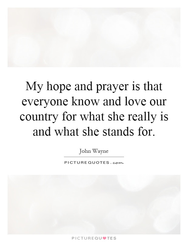 My Hope And Prayer Is That Everyone Know And Love Our Country