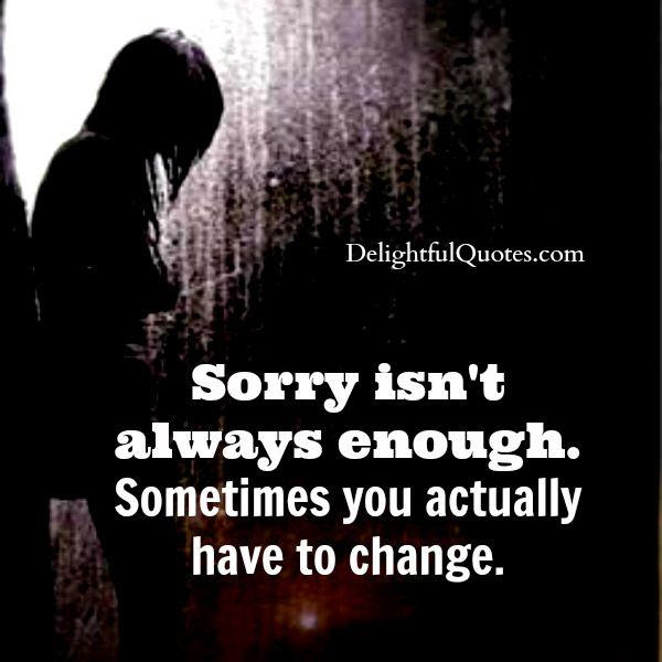 Sometimes Sorry Isnt Enough Delightful Quotes