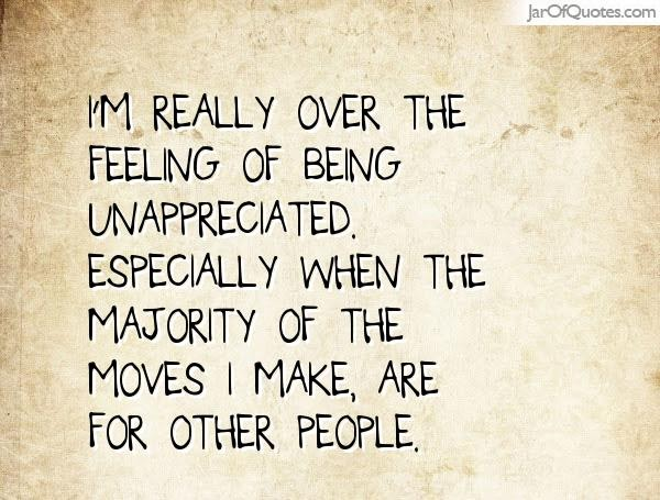 75+ Quotes About Being Unappreciated - Allquotesideas