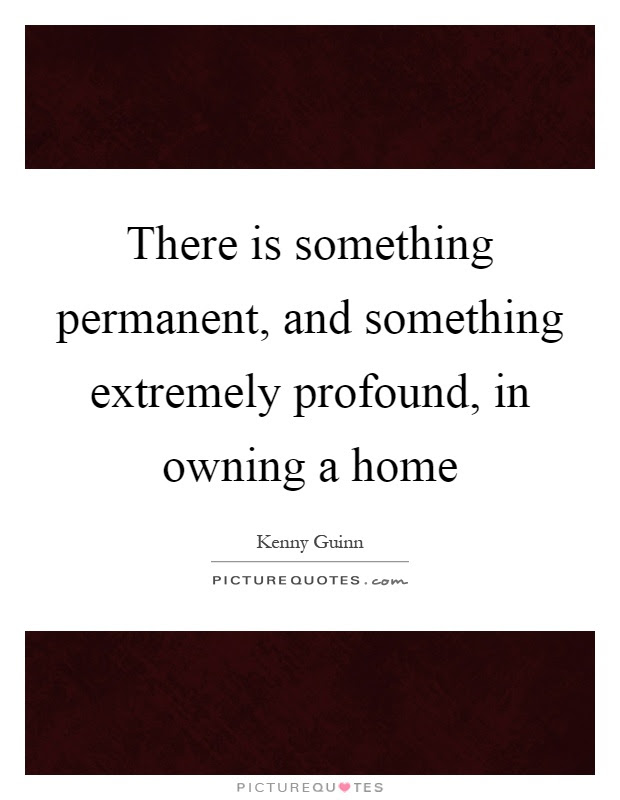 Owning A Home Quotes Sayings Owning A Home Picture Quotes
