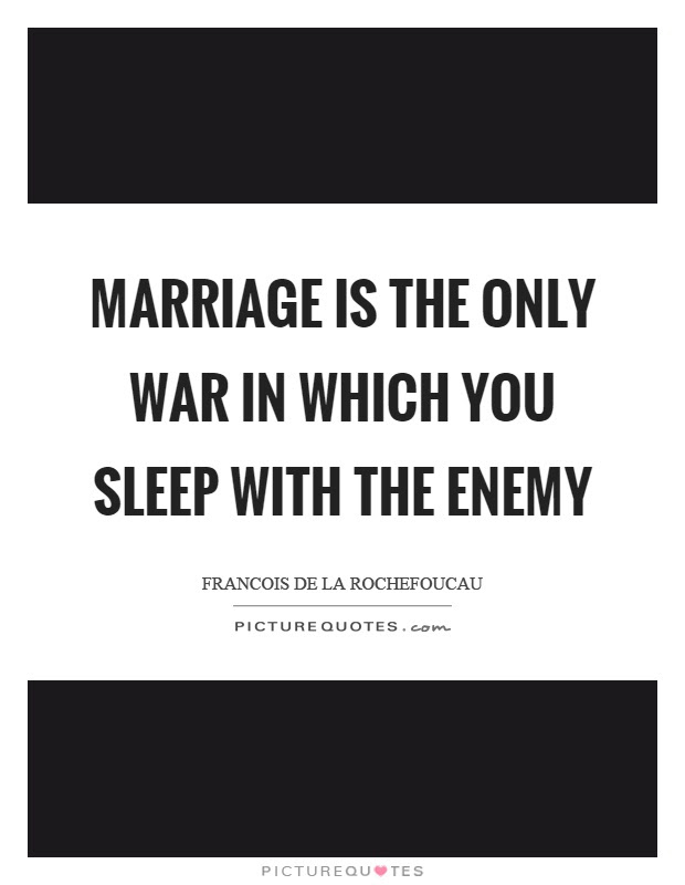 Marriage Is The Only War In Which You Sleep With The Enemy Picture