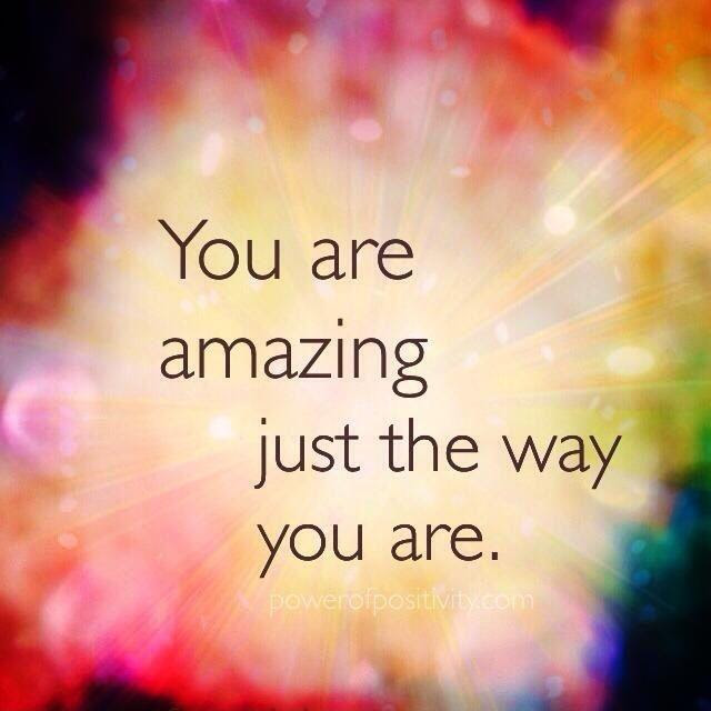 You Are Amazing Just The Way You Are Picture Quotes