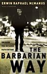 The Barbarian Way by Erwin McManus