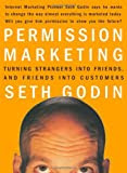 Permission Marketing: Turning Strangers Into Friends And Friends Into Customers, by Seth Godin