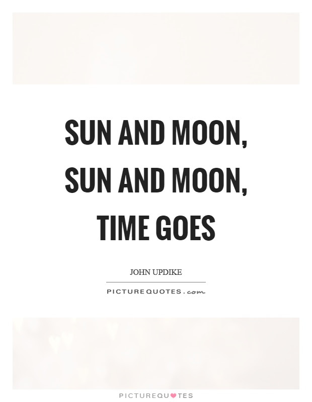 Sun And Moon Sun And Moon Time Goes Picture Quotes