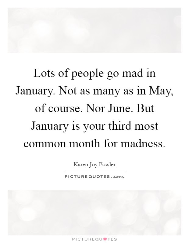 Lots Of People Go Mad In January Not As Many As In May Of