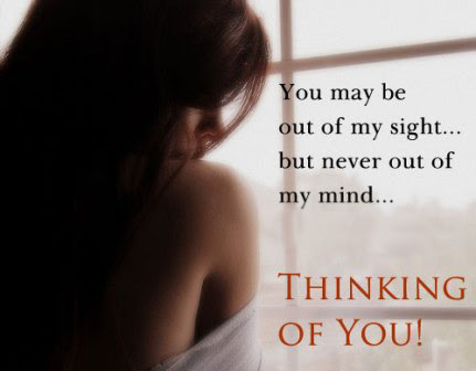 You May Be Out Of My Sight But Never Out Of Mind Thinking Of You