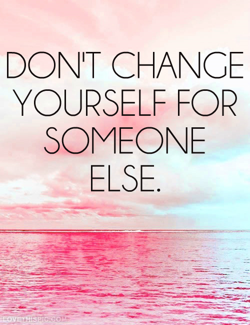 By Billupsforcongress Dont Change Yourself For Anyone