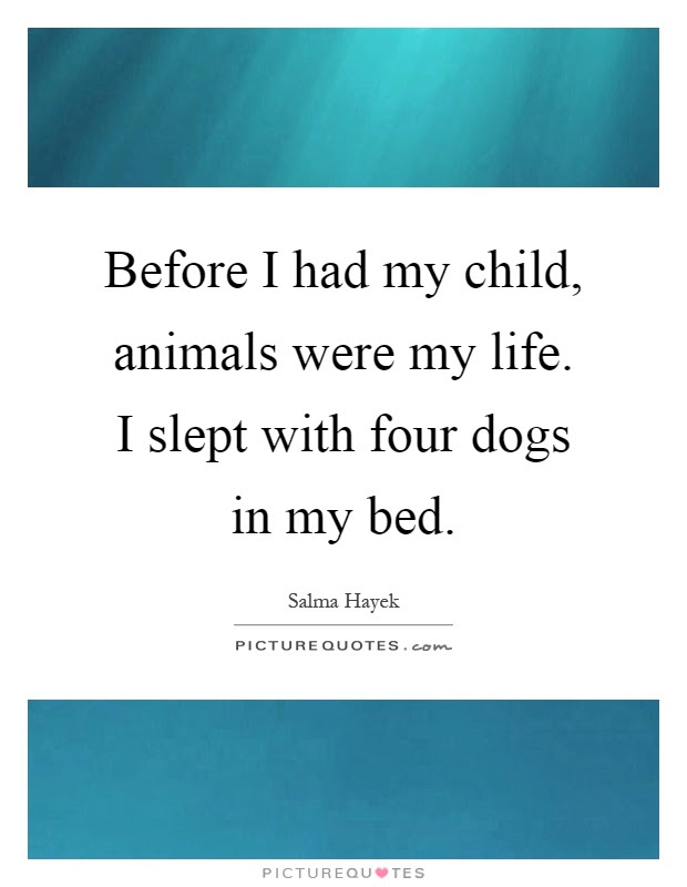 Before I Had My Child Animals Were My Life I Slept With Four