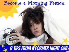 """Become a Morning Person: 8 Tips from a Former Night Owl  """"This is so true, because I have started doing it and it works!"""""""