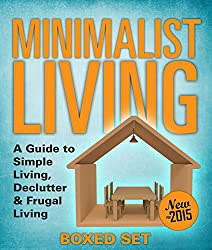 Minimalist Living: A Guide to Simple Living, Declutter & Frugal Living (Speedy Boxed Sets): Minimalism, Frugal Living and Budgeting in 2015
